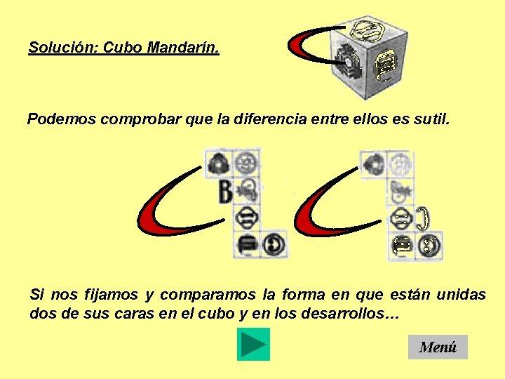 Solución: Cubo Mandarín. Podemos comprobar que la diferencia entre ellos es sutil. Si nos