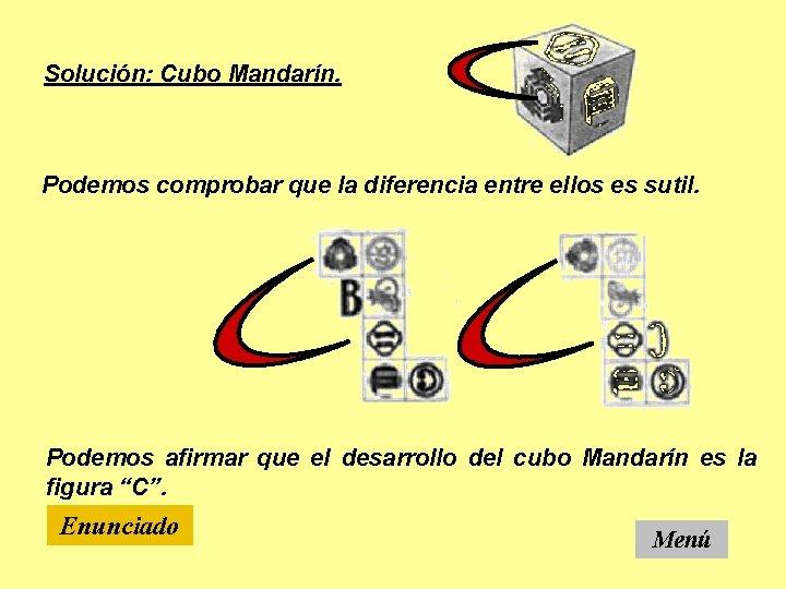 Solución: Cubo Mandarín. Podemos comprobar que la diferencia entre ellos es sutil. Podemos afirmar