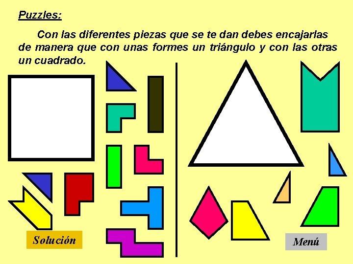 Puzzles: Con las diferentes piezas que se te dan debes encajarlas de manera que