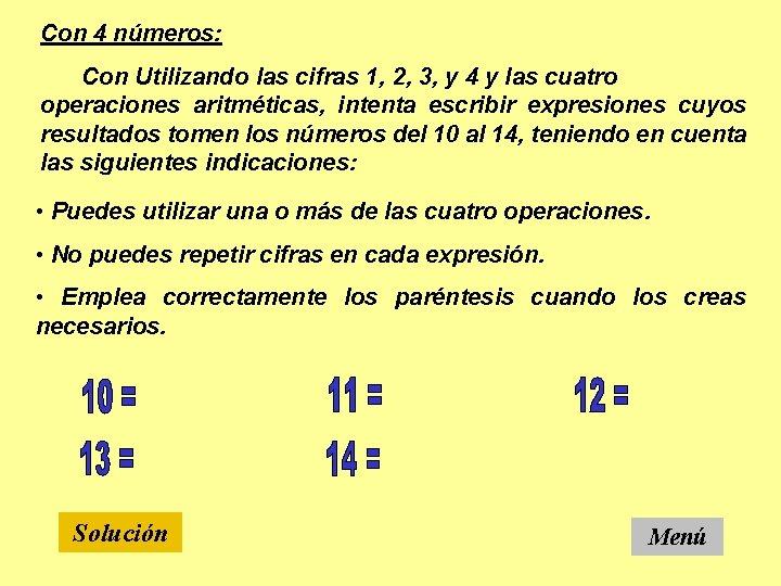 Con 4 números: Con Utilizando las cifras 1, 2, 3, y 4 y las