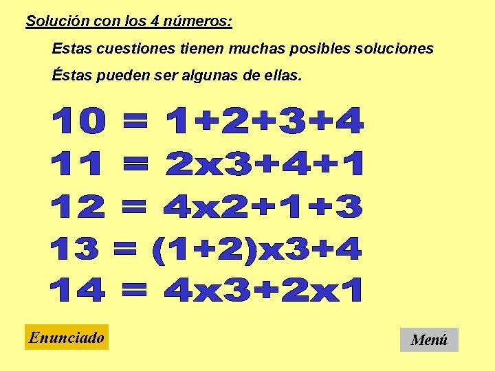 Solución con los 4 números: Estas cuestiones tienen muchas posibles soluciones Éstas pueden ser