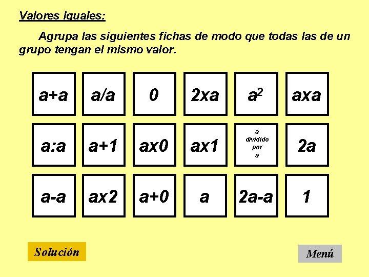 Valores iguales: Agrupa las siguientes fichas de modo que todas las de un grupo