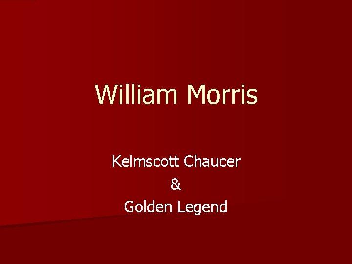 William Morris Kelmscott Chaucer & Golden Legend