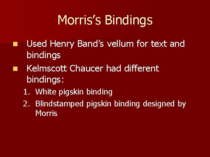 Morris's Bindings Used Henry Band's vellum for text and bindings n Kelmscott Chaucer had