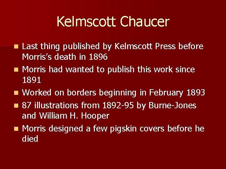 Kelmscott Chaucer n n n Last thing published by Kelmscott Press before Morris's death