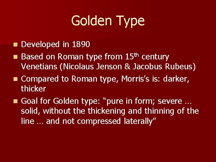 Golden Type n n Developed in 1890 Based on Roman type from 15 th