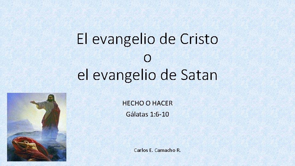 El evangelio de Cristo o el evangelio de Satan HECHO O HACER Gálatas 1: