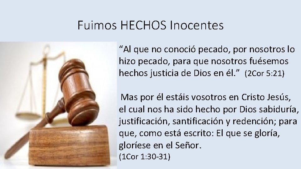 """Fuimos HECHOS Inocentes """"Al que no conoció pecado, por nosotros lo hizo pecado, para"""