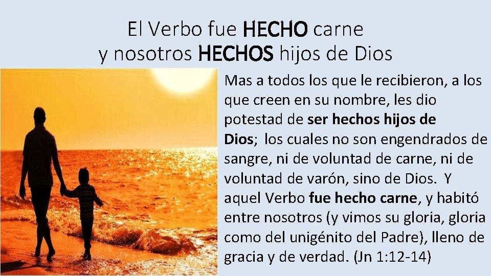 El Verbo fue HECHO carne y nosotros HECHOS hijos de Dios Mas a todos