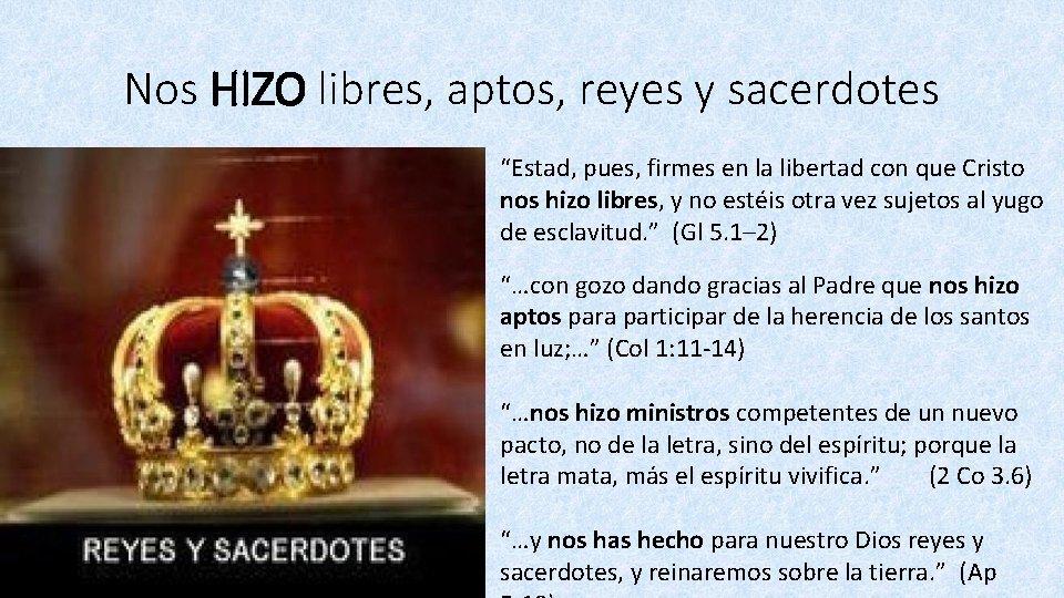 """Nos HIZO libres, aptos, reyes y sacerdotes """"Estad, pues, firmes en la libertad con"""