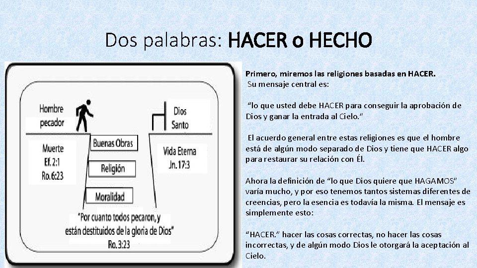 Dos palabras: HACER o HECHO Primero, miremos las religiones basadas en HACER. Su mensaje