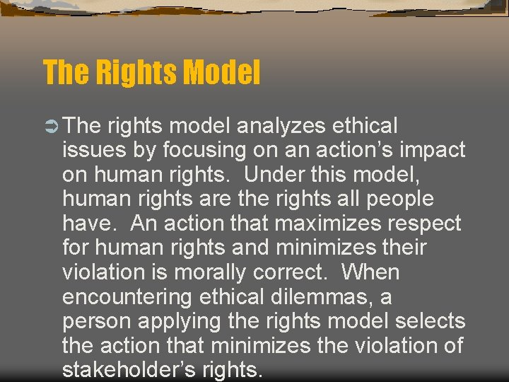 The Rights Model Ü The rights model analyzes ethical issues by focusing on an