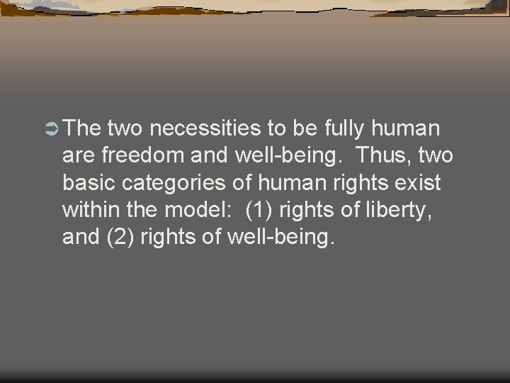 Ü The two necessities to be fully human are freedom and well-being. Thus, two