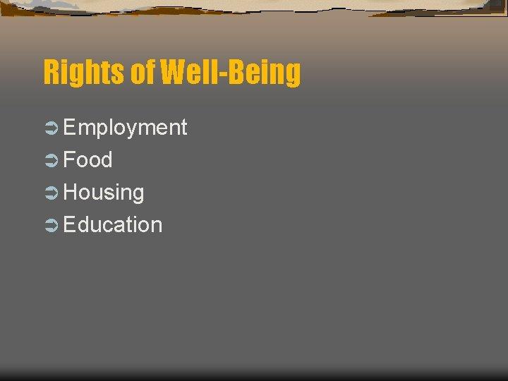Rights of Well-Being Ü Employment Ü Food Ü Housing Ü Education
