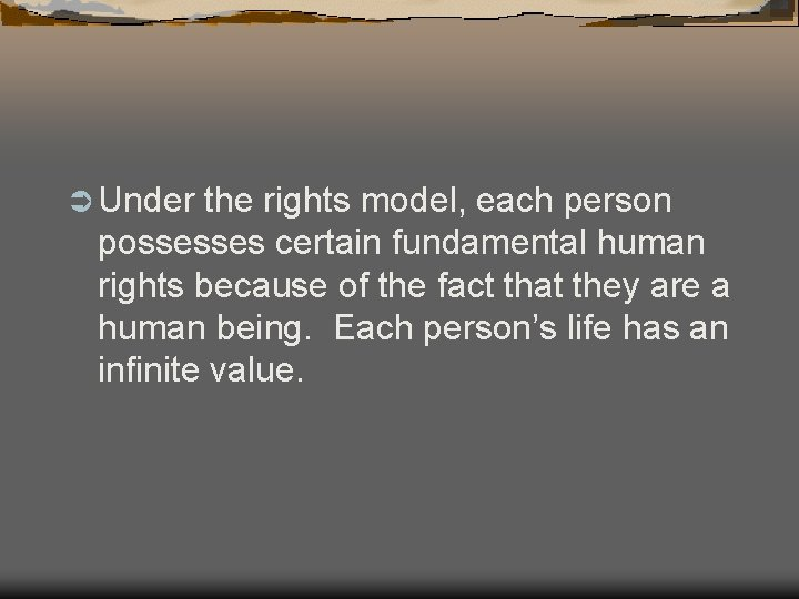 Ü Under the rights model, each person possesses certain fundamental human rights because of