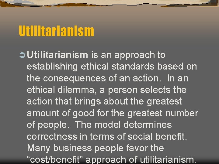 Utilitarianism Ü Utilitarianism is an approach to establishing ethical standards based on the consequences