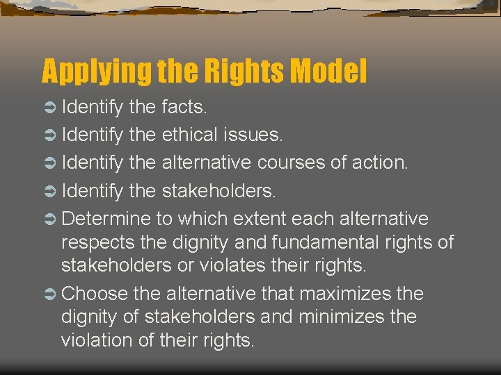 Applying the Rights Model Ü Identify the facts. Ü Identify the ethical issues. Ü