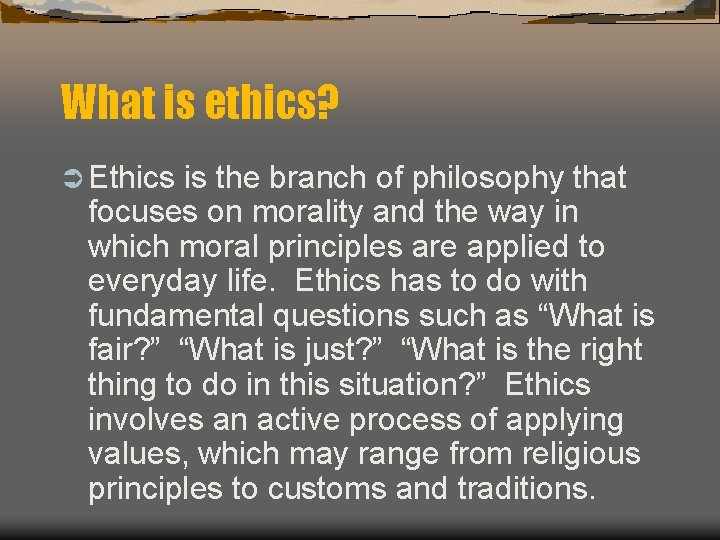 What is ethics? Ü Ethics is the branch of philosophy that focuses on morality