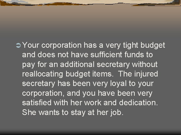 Ü Your corporation has a very tight budget and does not have sufficient funds