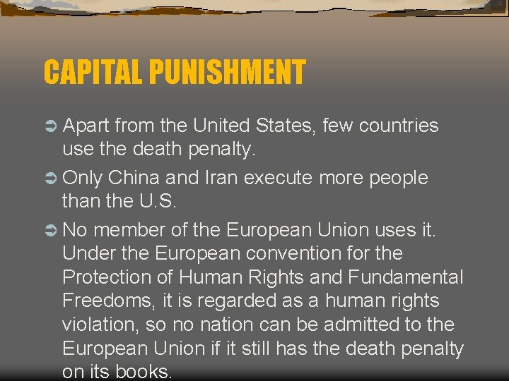 CAPITAL PUNISHMENT Ü Apart from the United States, few countries use the death penalty.