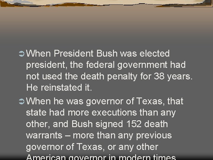 Ü When President Bush was elected president, the federal government had not used the