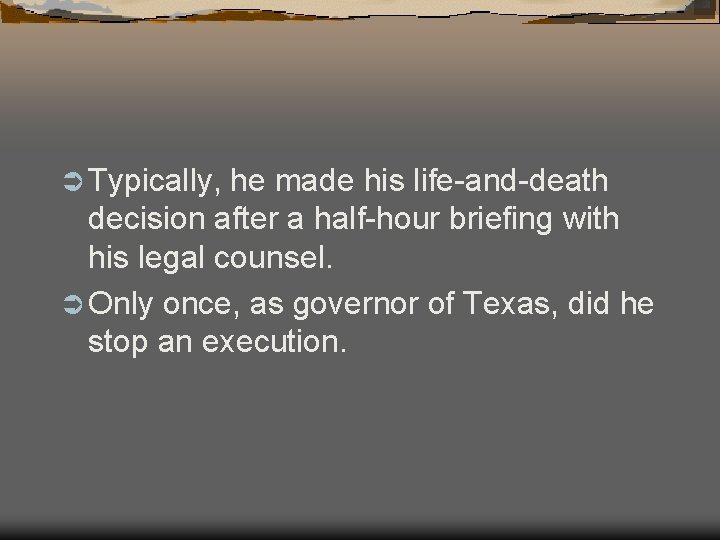 Ü Typically, he made his life-and-death decision after a half-hour briefing with his legal