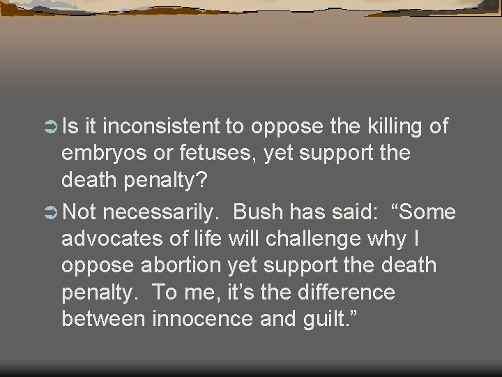Ü Is it inconsistent to oppose the killing of embryos or fetuses, yet support