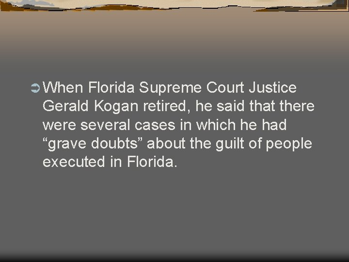 Ü When Florida Supreme Court Justice Gerald Kogan retired, he said that there were
