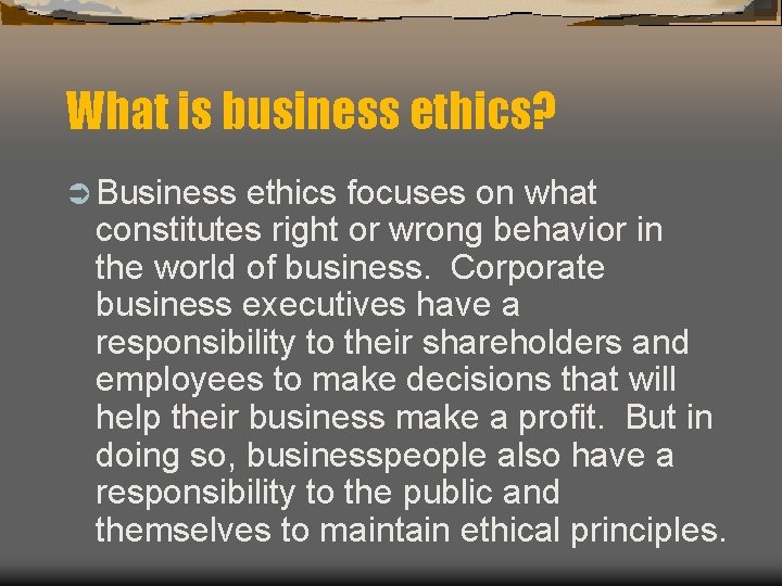 What is business ethics? Ü Business ethics focuses on what constitutes right or wrong