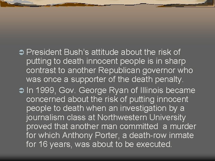 Ü President Bush's attitude about the risk of putting to death innocent people is
