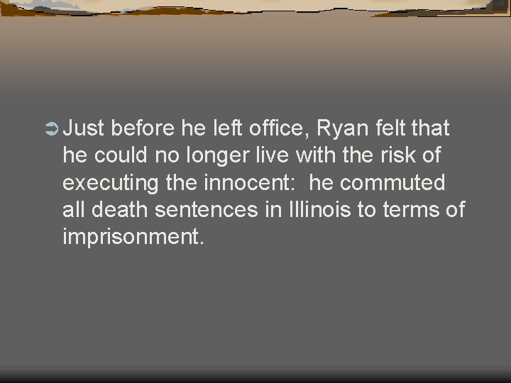 Ü Just before he left office, Ryan felt that he could no longer live