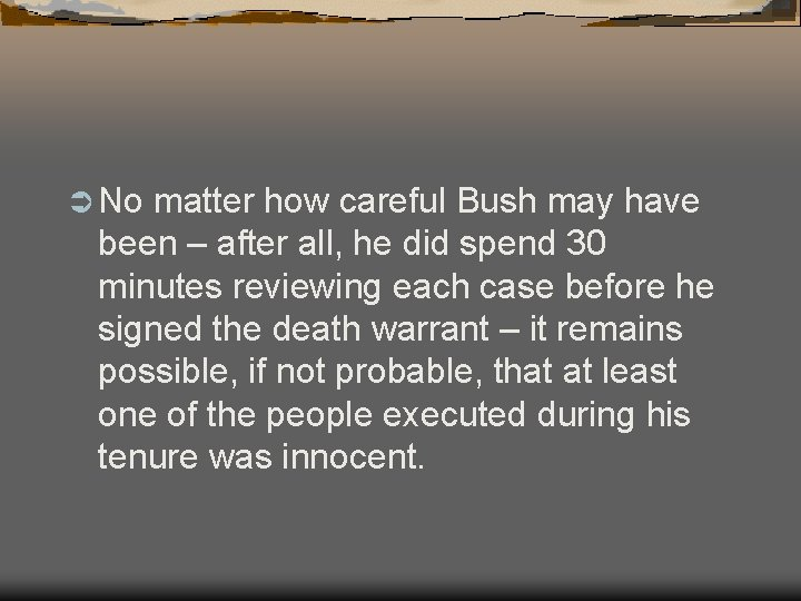 Ü No matter how careful Bush may have been – after all, he did
