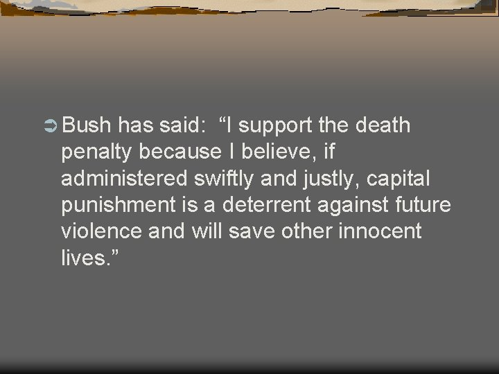 """Ü Bush has said: """"I support the death penalty because I believe, if administered"""