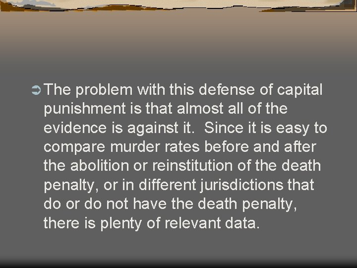 Ü The problem with this defense of capital punishment is that almost all of