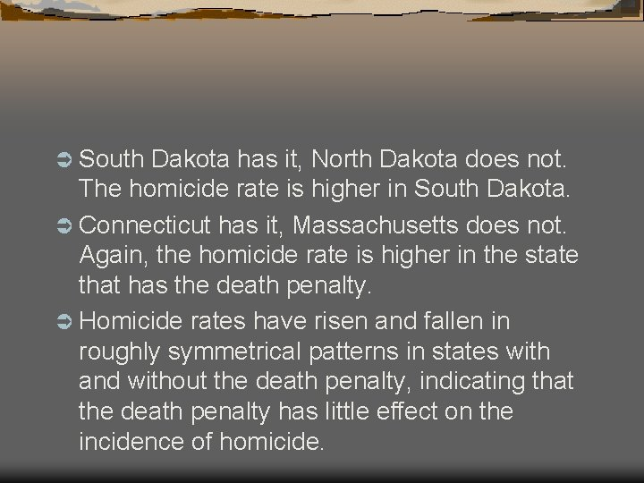 Ü South Dakota has it, North Dakota does not. The homicide rate is higher