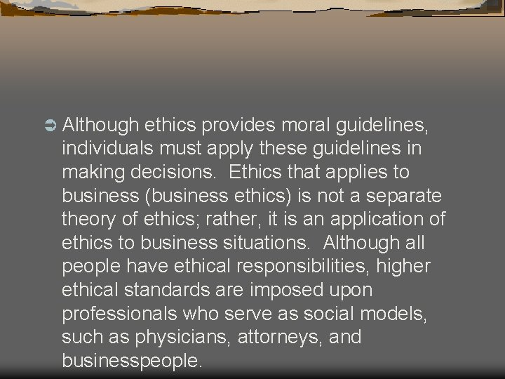 Ü Although ethics provides moral guidelines, individuals must apply these guidelines in making decisions.