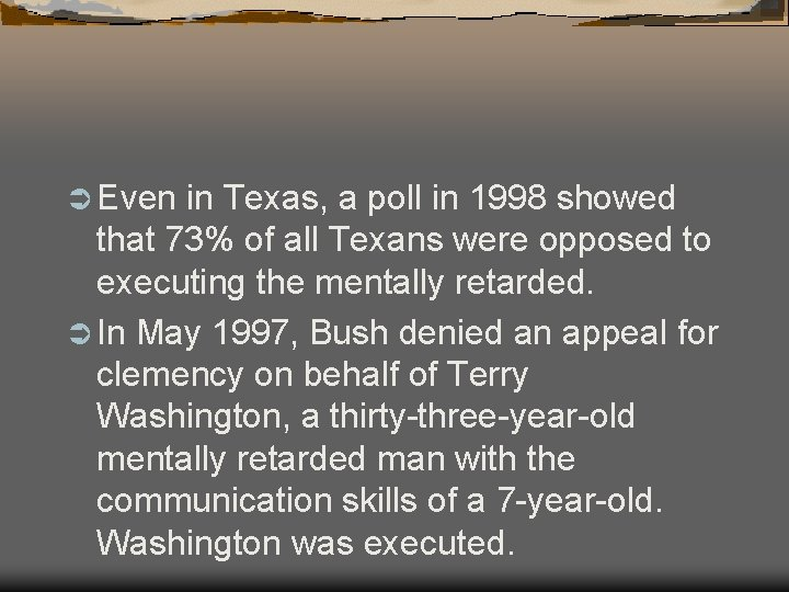 Ü Even in Texas, a poll in 1998 showed that 73% of all Texans