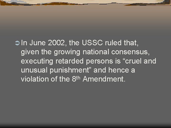 Ü In June 2002, the USSC ruled that, given the growing national consensus, executing