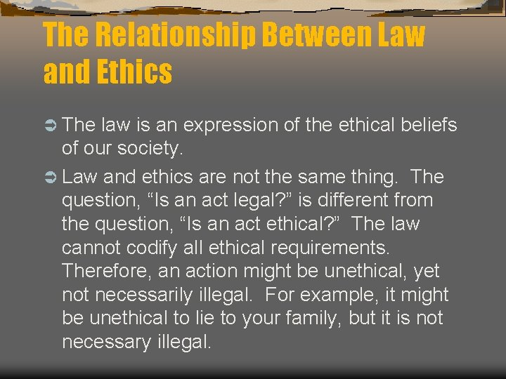 The Relationship Between Law and Ethics Ü The law is an expression of the
