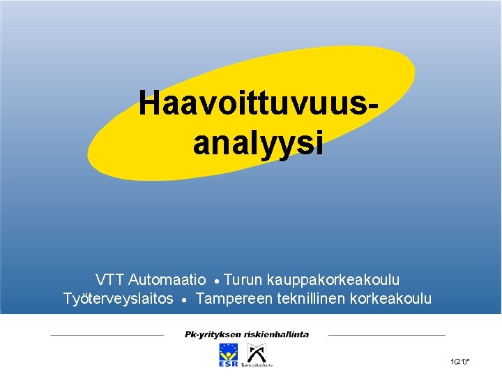 Haavoittuvuusanalyysi VTT Automaatio Turun kauppakorkeakoulu Työterveyslaitos Tampereen teknillinen korkeakoulu 1(21)*