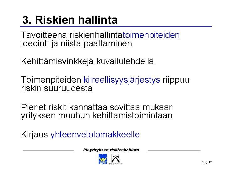 3. Riskien hallinta Tavoitteena riskienhallintatoimenpiteiden ideointi ja niistä päättäminen Kehittämisvinkkejä kuvailulehdellä Toimenpiteiden kiireellisyysjärjestys riippuu