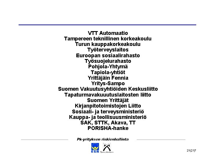 VTT Automaatio Tampereen teknillinen korkeakoulu Turun kauppakorkeakoulu Työterveyslaitos Euroopan sosiaalirahasto Työsuojelurahasto Pohjola-Yhtymä Tapiola-yhtiöt Yrittäjäin