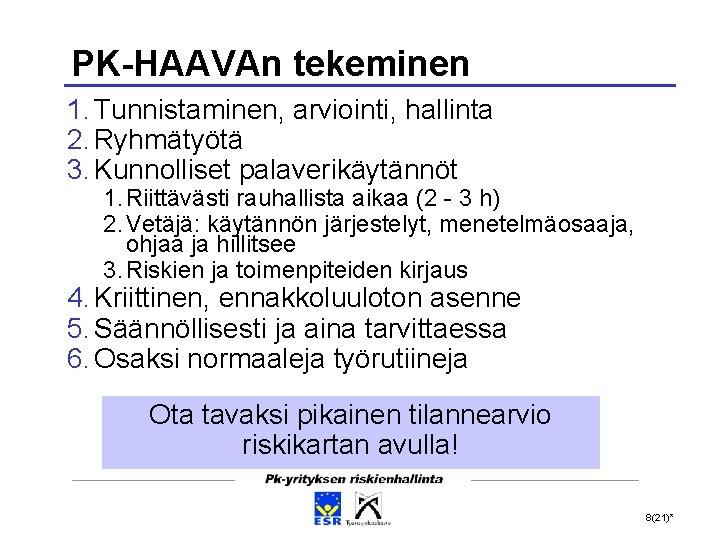 PK-HAAVAn tekeminen 1. Tunnistaminen, arviointi, hallinta 2. Ryhmätyötä 3. Kunnolliset palaverikäytännöt 1. Riittävästi rauhallista