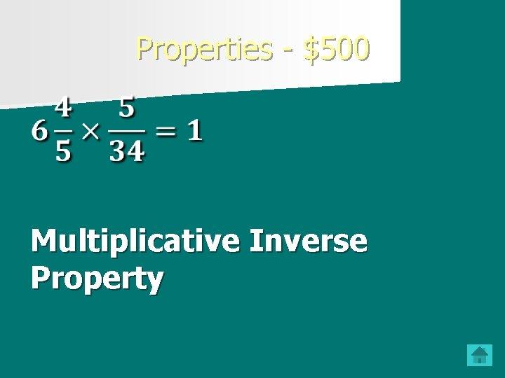 Properties - $500 Multiplicative Inverse Property