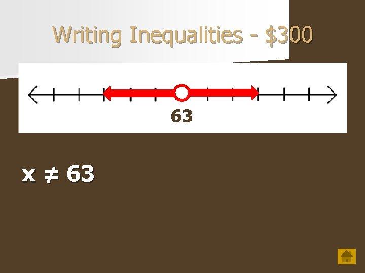 Writing Inequalities - $300 63 x ≠ 63