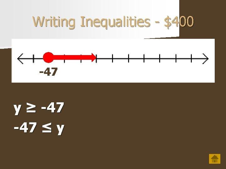 Writing Inequalities - $400 -47 y ≥ -47 ≤ y