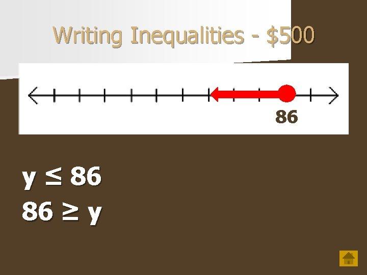 Writing Inequalities - $500 86 y ≤ 86 86 ≥ y