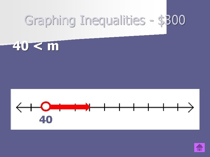 Graphing Inequalities - $300 40 < m Type question to appear here 40