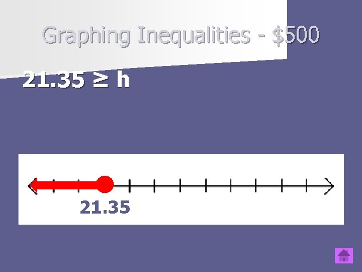 Graphing Inequalities - $500 21. 35 ≥ h Type question to appear here 21.