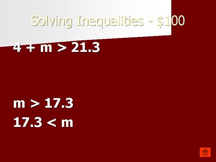 Solving Inequalities - $100 4 + m > 21. 3 m > 17. 3